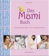 Das Mami Buch: Schwangerschaft, Geburt und die zehn Monate danach - 1